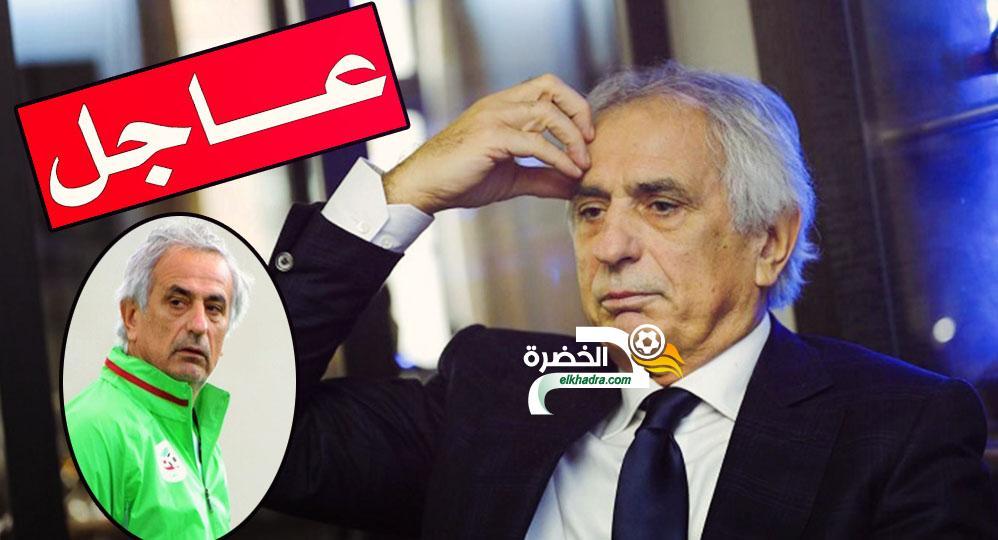 الجماهير الجزائرية تتلقى مفاجئة قوية بخصوص تدريب حاليلوزيتش للجزائر !! 25