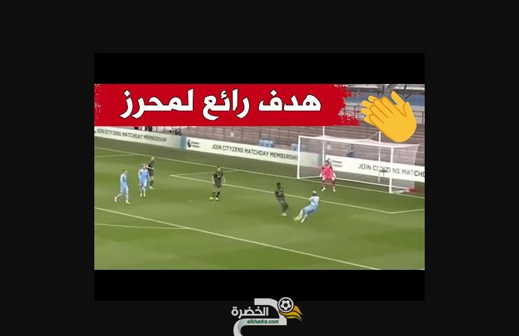 رياض محرز يسجل هدف ويصنع هدفين و يقدم مباراة عالمية اليوم في ثاني ظهور له قبل بداية الموسم 5